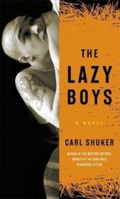 The Lazy Boys : A Novel by Carl Shuker - Paperback Fiction