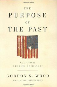 The Purpose of the Past : Reflections on the Uses of History by Gordon S. Wood - Hardcover Nonfiction