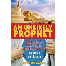 An Unlikely Prophet : A Metaphysical Memoir by the Legendary Writer of Superman and Batman by Alvin Schwartz - Paperback