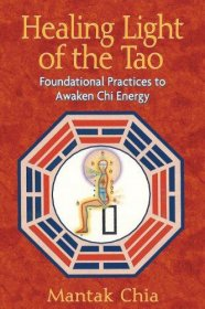 Healing Light of the Tao : Foundational Practices to Awaken Chi Energy by Mantak Chia - Paperback