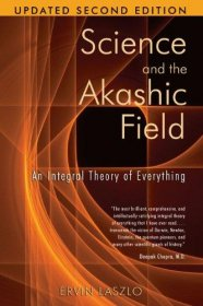 Science and the Akashic Field : An Integral Theory of Everything by Ervin Laszlo - Paperback