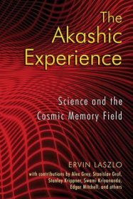 The Akashic Experience : Science and the Cosmic Memory Field by Ervin Laszlo - Paperback