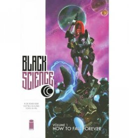 Black Science Volume 1 How to Fall Forever by Rick Remender, Matteo Scalera, and Dean White