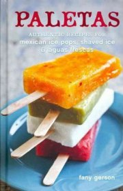 Paletas : Authentic Recipes for Cold Mexican Treats by Fany Gerson - Hardcover
