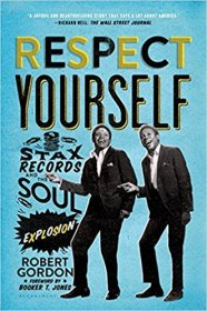Respect Yourself: Stax Records and the Soul Explosion by Robert Gordon -