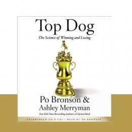 Top Dog : The Science of Winning and Losing by Po Bronson & Ashley Merryman - Audiobook Compact Discs Audio CDs