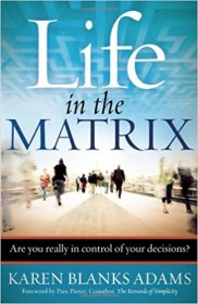 Life in the Matrix : Are You Really in Control of Your Decisions? by Karen Blanks Adams - Paperback