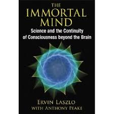The Immortal Mind by Ervin Laszlo with‎ Anthony Peake, Contributor - Paperback
