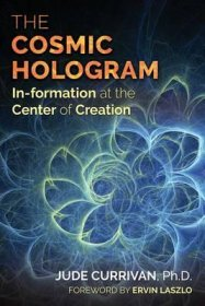 The Cosmic Hologram : In-formation at the Center of Creation by Jude Currivan - Paperback