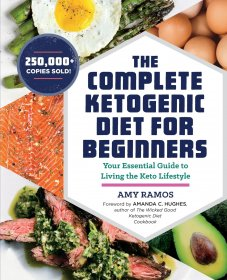 The Complete Ketogenic Diet for Beginners : Your Essential Guide to Living the Keto Lifestyle by Amy Ramos - Softcover