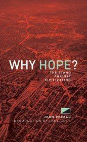 Why Hope? : The Stand Against Civilization by John Zerzan - Paperback