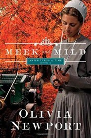 Meek and Mild : Amish Turns of Time by Olivia Newport - Paperback Romance