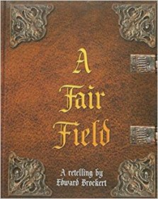 A Fair Field by Edward Brockert - Hardcover Illustrated Childrens Book