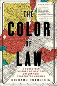The Color of Law : A Forgotten History of How Our Government Segregated America by Richard Rothstein - Hardcover