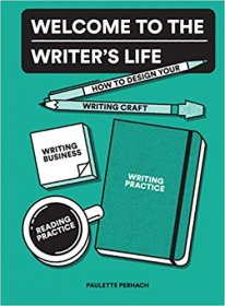 Welcome to the Writer's Life : Designing Your Writing Craft by Paulette Perhach - Paperback