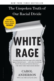 White Rage : The Unspoken Truth of Our Racial Divide by Carol Anderson - Paperback