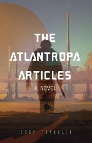 The Atlantropa Articles : A Novel in Paperback by Cody Franklin