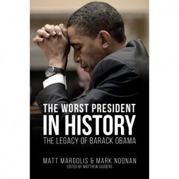 The Worst President in History : The Legacy of Barack Obama by Matt Margolis and Mark Noonan - Paperback