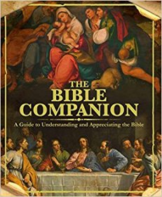 The Bible Companion : Guide to Understanding and Appreciating the Bible - Deluxe Illustrated Hardcover Edition
