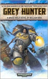 Grey Hunter : A Space Wolves (Warhammer 40K) Novel by William King - Paperback USED