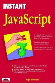 INSTANT JavaScript : A Comprehensive Tutorial for Web Developers by Nigel McFarlane - Softcover