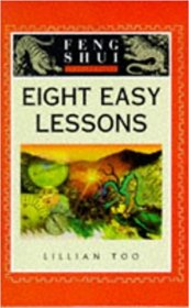Feng Shui in Eight Easy Lessons by Lillian Too - Hardcover Illustrated