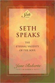 Seth Speaks : The Eternal Validity of the Soul by Jane Roberts - Paperback