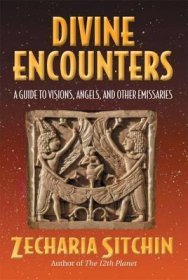 Divine Encounters : A Guide to Visions, Angels, and Other Emissaries by Zecharia Sitchin - Hardcover