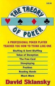 The Theory of Poker : A Professional Poker Player Teaches You How To Think Like One by David Sklansky - Paperback