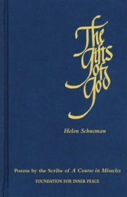The Gifts of God : Poems by the Scribe of A Course in Miracles by Helen Schucman - Paperback
