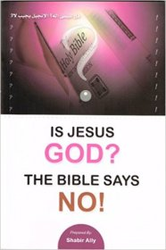 Is Jesus God? The Bible Says No by Shabir Ally - Paperback