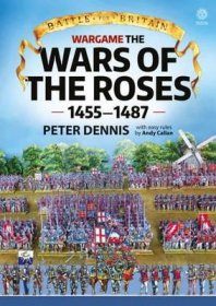 Wargame : The War Of The Roses 1455-1487 by Peter Dennis and Andy Callan - Paperback