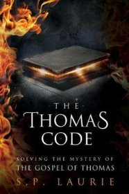 The Thomas Code : Solving the Mystery of the Gospel of Thomas by S. P. Laurie - Paperback