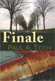 Finale : A Novel in Trade Paperback by Paul A. Toth
