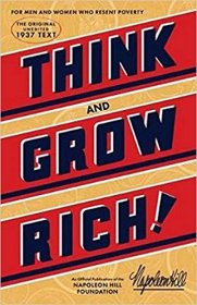 Think and Grow Rich : The Original, an Official Publication of The Napoleon Hill Foundation by Napoleon Hill - Paperback