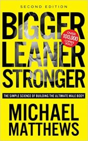 Bigger Leaner Stronger : The Simple Science of Building the Ultimate Male Body by Michael Matthews - Paperback
