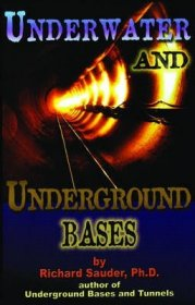 Underwater & Underground Bases : Surprising Facts the Government Does Not Want You to Know (2nd Edition) by Richard Sauder Ph.D.