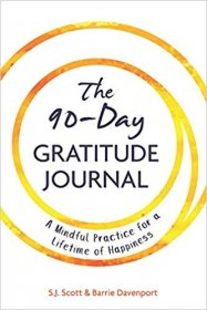 The 90-Day Gratitude Journal: A Mindful Practice for Lifetime of Happiness - Paperback