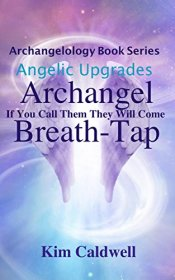 Archangelology, Archangel, Breath-Tap: If You Call Them They Will Come by Kim Caldwell - Paperback