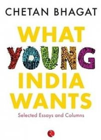 What Young India Wants : Selected Essays by Chetan Bhagat - Paperback Nonfiction