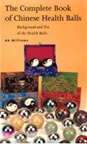 The Complete Book of Chinese Health Balls : Background and Use - Paperback