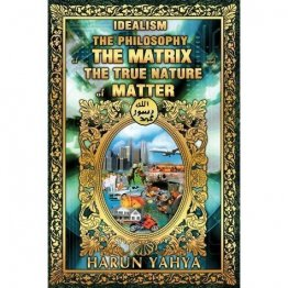 Idealism : The Philosophy of The Matrix and the True Nature of Matter by Harun Yahya - Paperback