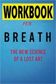 Workbook for Breath The New Science of a Lost Art - Paperback Journal