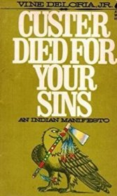 Custer Died for Your Sins : An Indian Manifesto by Vine Deloria, Jr. - Paperback 1971