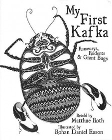 My First Kafka: Runaways, Rodents, and Giant Bugs by Matthue Roth - Hardcover