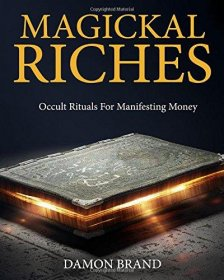 Magickal Riches : Occult Rituals For Manifesting Money by Damon Brand - Paperback