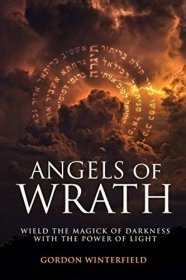 Angels of Wrath : Wield the Magick of Darkness with the Power of Light by Gordon Winterfield - Paperback