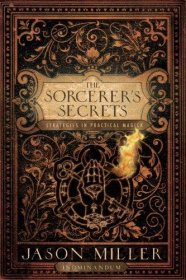 The Sorceror's Secrets : Strategies in Practical Magick by Jason Miller - Paperback Nonfiction
