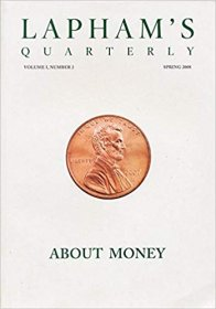 Lapham's Quarterly Volume 1, Number 2 About Money Spring 2018 - Periodicals Back Issue
