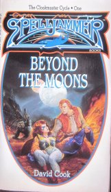 Spelljammer : Beyond the Moons (The Cloakmaster Cycle, Book 1) by David Cook - Paperback USED